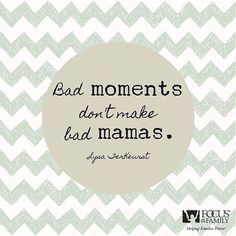Bad moments don't make bad mamas. #amen #momlife #mommylife #parenting #mommysgirl #mommysboy #mommy