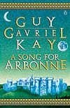 Canadian trade paperback edition of A SONG FOR ARBONNE by Guy Gavriel Kay. Artwork by Marie De Sousa, design by Cathy MacLean. Publisher: Penguin Canada.