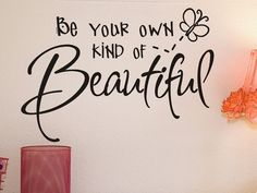 Be Your Own Kind Of Beautiful Wall Quote Decal by vgwalldecals, $12.00