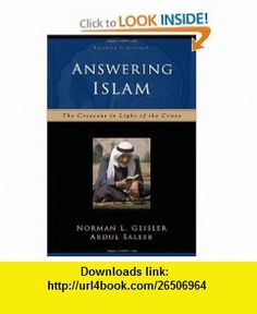 Answering Islam The Crescent in Light of the Cross (9780801064302) Norman L. Geisler, Abdul Saleeb , ISBN-10: 0801064309  , ISBN-13: 978-0801064302 ,  , tutorials , pdf , ebook , torrent , downloads , rapidshare , filesonic , hotfile , megaupload , fileserve