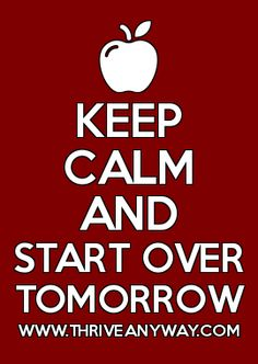 KEEP CALM AND START OVER TOMORROW WWW.THRIVEANYWAY.COM
