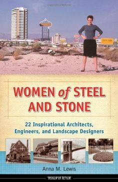 Women of Steel and Stone: 22 Inspirational Architects, Engineers, and Landscape Designers (Women of Action) by Anna M. Lewis,http://www.amazon.com/dp/1613745087/ref=cm_sw_r_pi_dp_X1b3sb1E3GN9NSHE