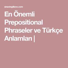 En Önemli Prepositional Phraseler ve Türkçe Anlamları |