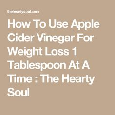 How To Use Apple Cider Vinegar For Weight Loss 1 Tablespoon At A Time : The Hearty Soul