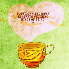 """#flow#being""""Flow down and down in always widening rings of being."""" - Rumi What my #Teasays to me November 16 - drink YOUR life in - widen the rings of being.  (What my #Teasays to me is a daily, (however late) illustrated series created by Jennifer R. Cook)"""
