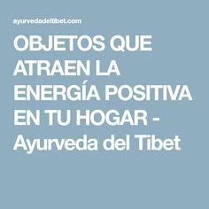 OBJETOS QUE ATRAEN LA ENERGÍA POSITIVA EN TU HOGAR - Ayurveda del Tibet