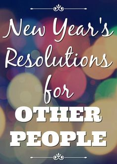New Year's resolutions you'd like to make for OTHER people! funny lists | holiday humor