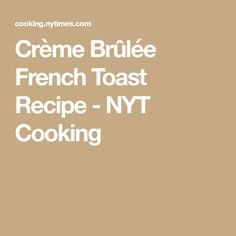 Crème Brûlée French Toast Recipe - NYT Cooking