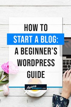 How to Start a Blog - A Beginner's WordPress Guide #blogging #bloggingtips