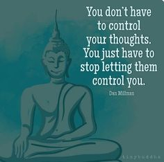 "Tiny Buddha on Twitter: """"You don't have to control your thoughts. You just have to stop letting them control you."" ~Dan Millman… """