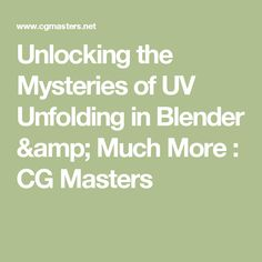 Unlocking the Mysteries of UV Unfolding in Blender & Much More : CG Masters
