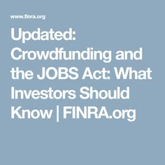Updated: Crowdfunding and the JOBS Act: What Investors Should Know   FINRA.org