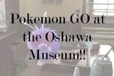 Pokemon GO is at the Oshawa Museum!