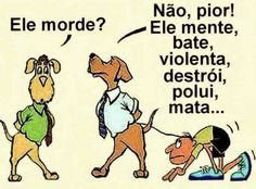 One dog asks: Bites? The other responds: No worse, he lies, hits, destroys, contaminates and kills. Satire, Humor Grafico, Dog Quotes, Funny Quotes, Man Humor, True Stories, Haha, Dog Cat, Nostalgia