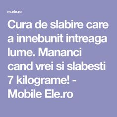 Cura de slabire care a innebunit intreaga lume. Mananci cand vrei si slabesti 7 kilograme! - Mobile Ele.ro How To Get Rid, Health Fitness, Food, Sport, The Body, Deporte, Eten, Excercise, Sports