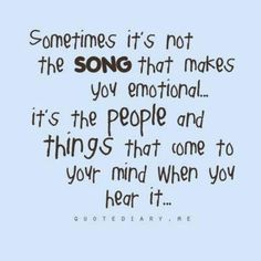 """Emotional music- I cried when I heard """"a little more homework"""" at the end of eighth grade cause I wasn't ready to leave my old friends and school and go to highschool"""