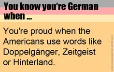 You know you're german when... Maybe not proud, but a feeling of joy, yes. I…