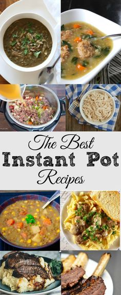 The best instant pot recipes around. Really easy soups, dinners and more you can make in your Instant Pot and why it is so handy to have.