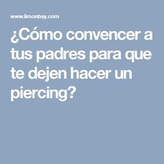 ¿Cómo convencer a tus padres para que te dejen hacer un piercing? Piercing, Parents, Piercings, Multiple Ear Piercings, Peircings