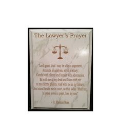 Lawyer Prayer Plaque This Lawyer prayer is laser engraved on a White Marble Finished plaque that features a cove style edge. The engraving on the white marble plaque will come out as a brownish color (as shown in the photo). You can choose from the following sizes: 6x8, 7x9, 8x10