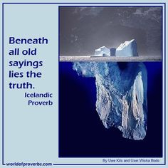 World of Proverbs - Famous Quotes: Beneath all old sayings lies the truth. ~ Icelandic Proverb [15652]