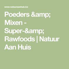 Poeders & Mixen - Super-& Rawfoods   Natuur Aan Huis
