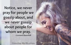 Gossip is a problem in the church! It is often the excused sin . . . cloaked as a prayer need motivated by pride and judgment...