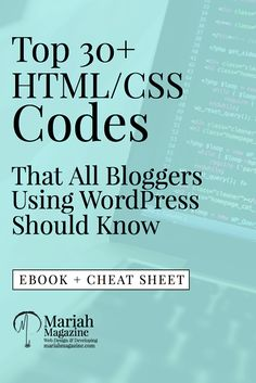 Top 30+ HTML/CSS Codes That All Bloggers Using WordPress Should Know. Ebook + Cheat Sheet // Mariah Magazine