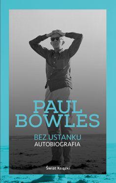 """Bez ustanku. Autobiografia"" Paul Bowles"