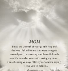 In Memory Of Mom. I miss the warmth of your gentle hug and the love I felt when my arms were wrapped around you.