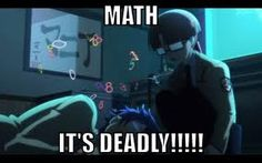 soon well end up like noda!!!!!!! except that i like math but still lol!!