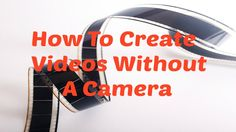 Forget all that expensive video camera equipment. Create your vidoes the camera-free way