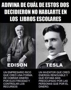 Pues en el insti no sé si me hablaron de Edison, quizá un poco en historia, pero de Tesla me hablaron mucho más en física, pero hostia ¡si la unidad de campo magnético lleva su nombre! Que vale que no esté tan reconocido como se merece pero la fama...