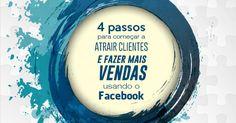 Os 4 Primeiros Passos Para Atrair Clientes e Mais Vendas Usando o Facebook