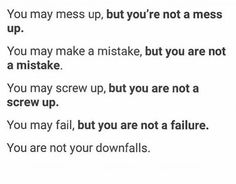 Your not a mistake, a mess up or a failure.