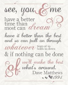 Dave Matthews - our wedding - see you and me have a better time than most can dream of.