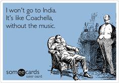 I won't go to India. It's like Coachella, without the music.