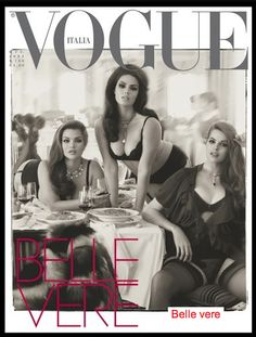 """Vogue Italia's latest cover? So. Gorgeous. I hate to beat a dead horse, but why the hell are these models called """"plus size""""? Tara Lynn, Candice Huffine and Robyn Lawley just look like voluptuous bombshells to me."""