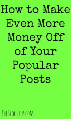 How to Make Even More Money Off of your Popular posts