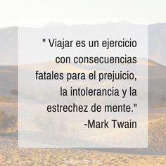 """""""Viajar es un ejercicio con consecuencias fatales para el prejuicio, la intolerancia y la estrechez de mente."""" -Mark Twain #frases #viajes #citas #inspiracion #marktwain #viajar"""