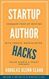 Free Kindle Book -   Startup Author Hacks: Conquer Fear and Doubt with Tweets, Napkin Notes, False Starts and Crazy Dreams Check more at http://www.free-kindle-books-4u.com/referencefree-startup-author-hacks-conquer-fear-and-doubt-with-tweets-napkin-notes-false-starts-and-crazy-dreams/