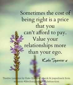 ★ Tenderly Purple ★ Sometimes the cost of being right is a price that you cannot afford. Value your relationships more than your ego. Hymiö heart Kate x Pagan Quotes, Ego Quotes, Religious Quotes, Quotable Quotes, Spiritual Quotes, Spiritual Meditation, Relationship Psychology, True Relationship, Relationships Love