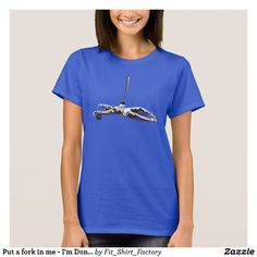 Put a fork in me - I'm Done! T-Shirt