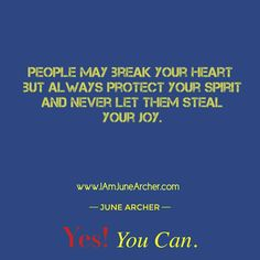 People may break your heart but always protect your spirit and never let them steal your joy.  #TodaysKeysToSuccess