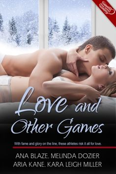 Love and Other Games - Ana Blaze, Melinda Dozier, Aria Kane, Kara Leigh Miller Leigh Miller, Love Games, Sex And Love, Sexy Shorts, Romance Novels, Love Book, Short Stories, Book Lovers, Good Books