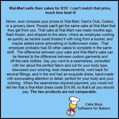 Your cakes are worth more than a Wal-Mart cake!                                                                                                                                                                                 More
