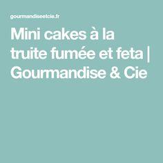 Mini cakes à la truite fumée et feta | Gourmandise & Cie