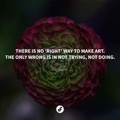 There is no 'right' way to make art. The only wrong is in not trying, not doing. Make Art, How To Make, Quote Of The Day, Lisa, Quotes, Quotations, Quote, Manager Quotes, Qoutes