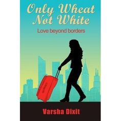 """Fall in love with love in this steamy saga"" Only Wheat not White by Varsha Dixit $50 Gift Card GIVEAWAY http://romancenovelgiveaways.blogspot.com/2015/11/only-wheat-not-white-by-varsha-dixit.html"