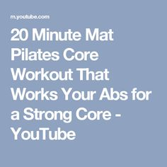 20 Minute Mat Pilates Core Workout That Works Your Abs for a Strong Core - YouTube